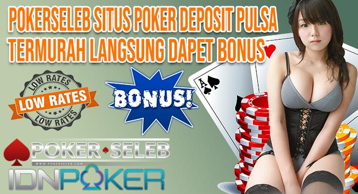 Pokerseleb Situs Poker Deposit Pulsa Termurah Langsung Dapet Bonus