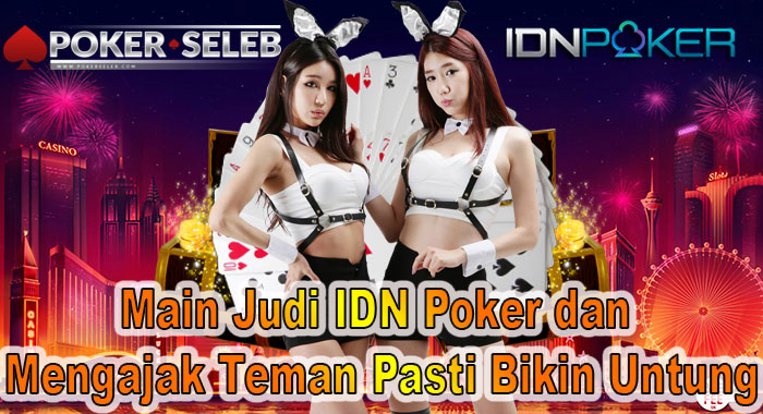 Main Judi IDN Poker dan Mengajak Teman Pasti Bikin Untung